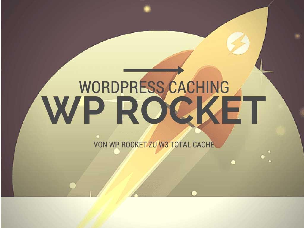 Warum ich das WP Rocket Plugin benutze und nicht mehr W3 Total Cache