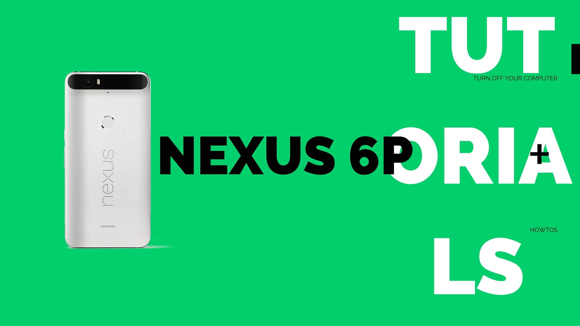 Nexus 6P Tutorials